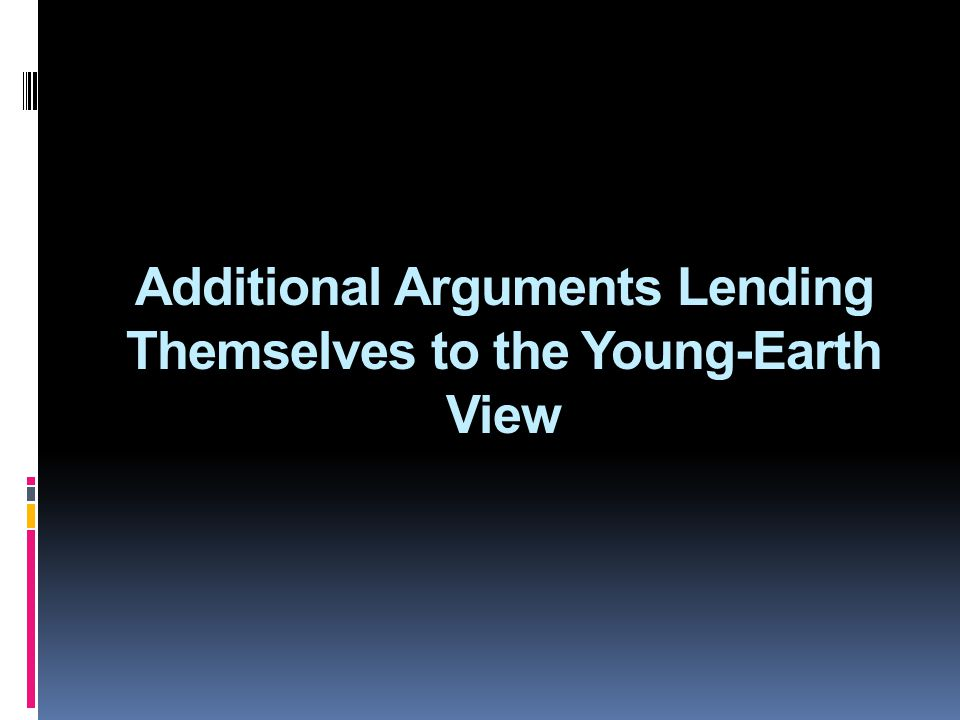Additional Arguments Lending Themselves to the Young-Earth View