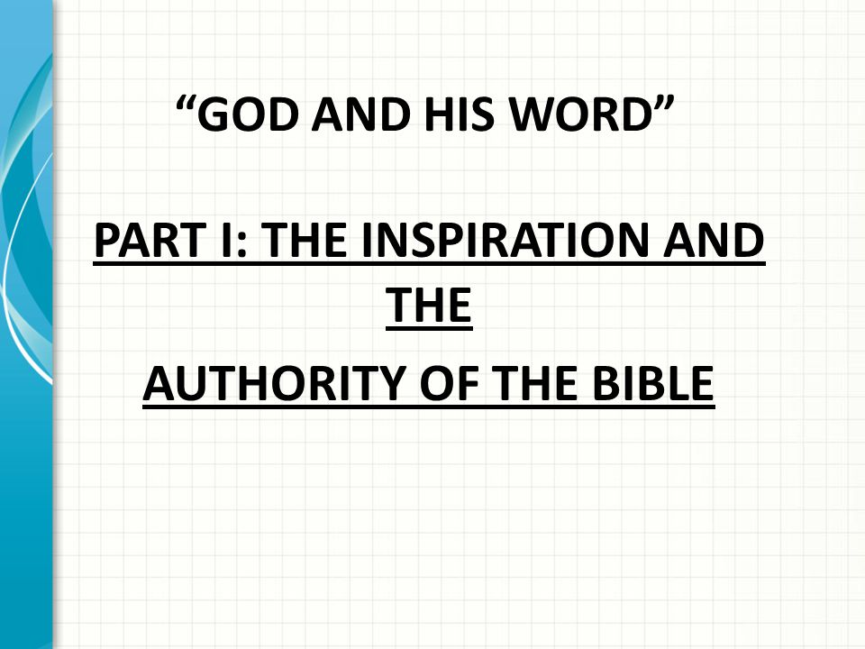 GOD AND HIS WORD PART I: THE INSPIRATION AND THE AUTHORITY OF THE BIBLE