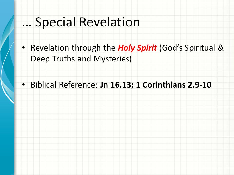 … Special Revelation Revelation through the Holy Spirit (God's Spiritual & Deep Truths and Mysteries) Biblical Reference: Jn 16.13; 1 Corinthians 2.9-10