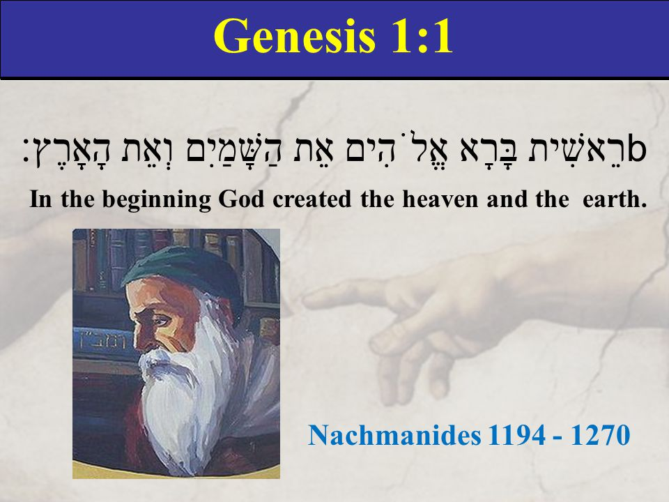Genesis 1:1 רֵאשִׁית בָּרָא אֱלֹהִים אֵת הַשָּׁמַיִם וְאֵת הָאָרֶץ׃ b In the beginning God created the heaven and the earth.