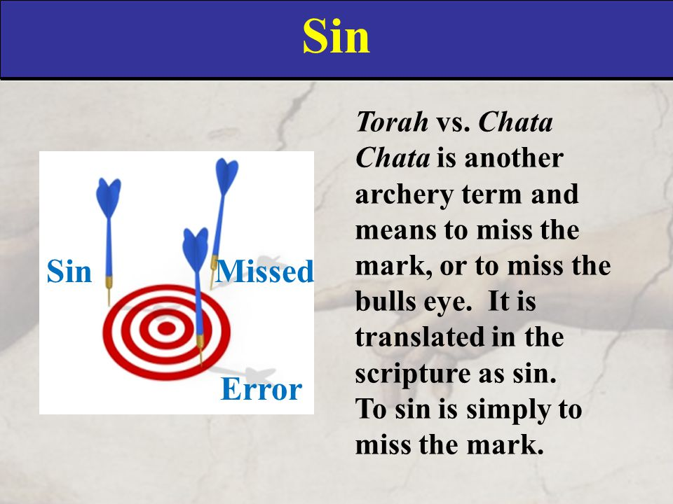Sin Torah vs. Chata Chata is another archery term and means to miss the mark, or to miss the bulls eye. It is translated in the scripture as sin. To s