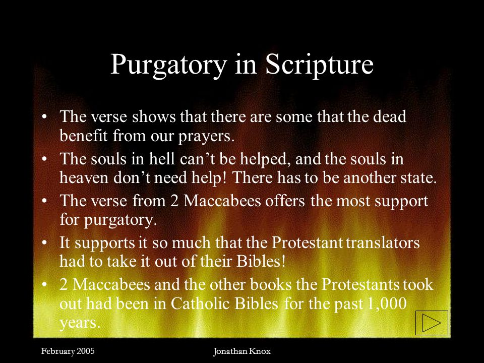 February 2005Jonathan Knox Purgatory in Scripture The verse shows that there are some that the dead benefit from our prayers.