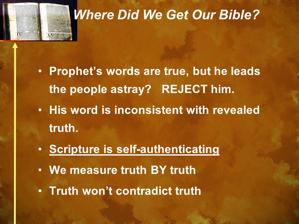 Where Did We Get Our Bible? Prophet's words are true, but he leads the people astray? REJECT him. His word is inconsistent with revealed truth. Script