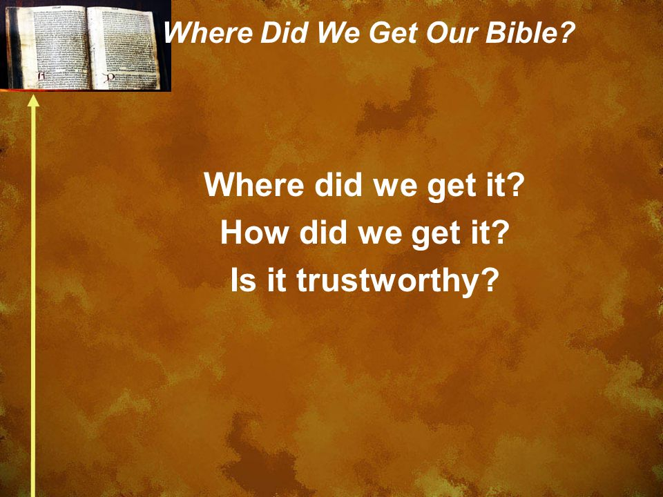 Where Did We Get Our Bible Where did we get it How did we get it Is it trustworthy