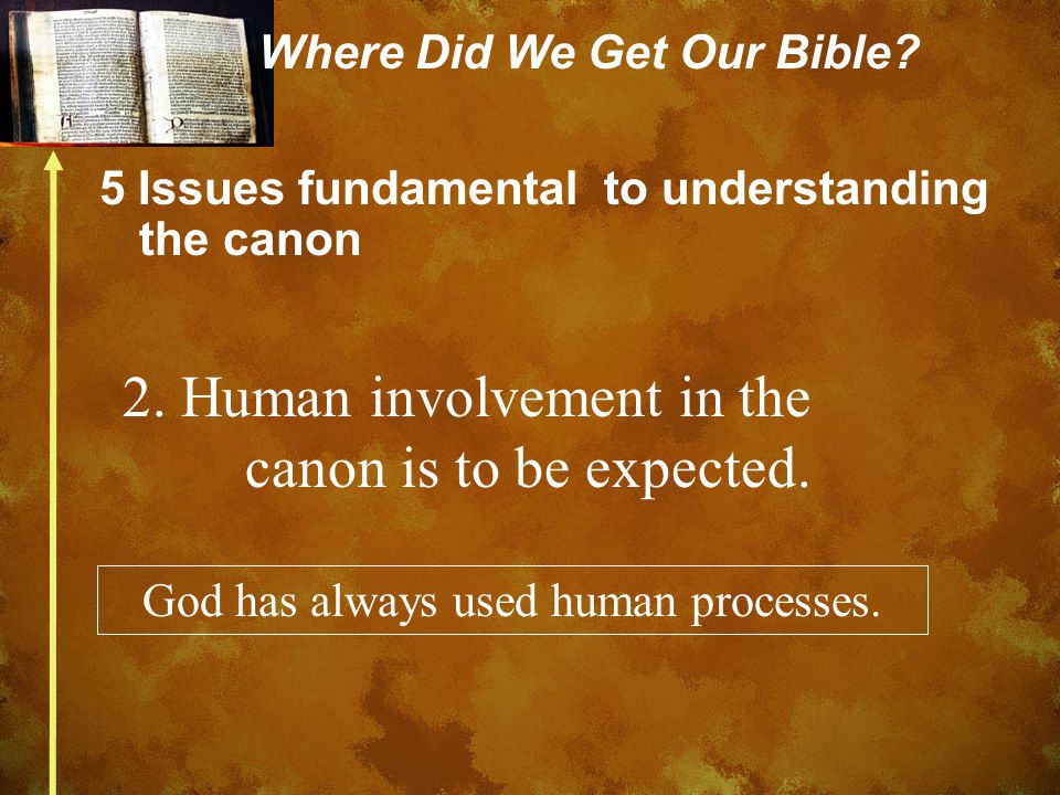 Where Did We Get Our Bible? 5 Issues fundamental to understanding the canon 2. Human involvement in the canon is to be expected. God has always used h