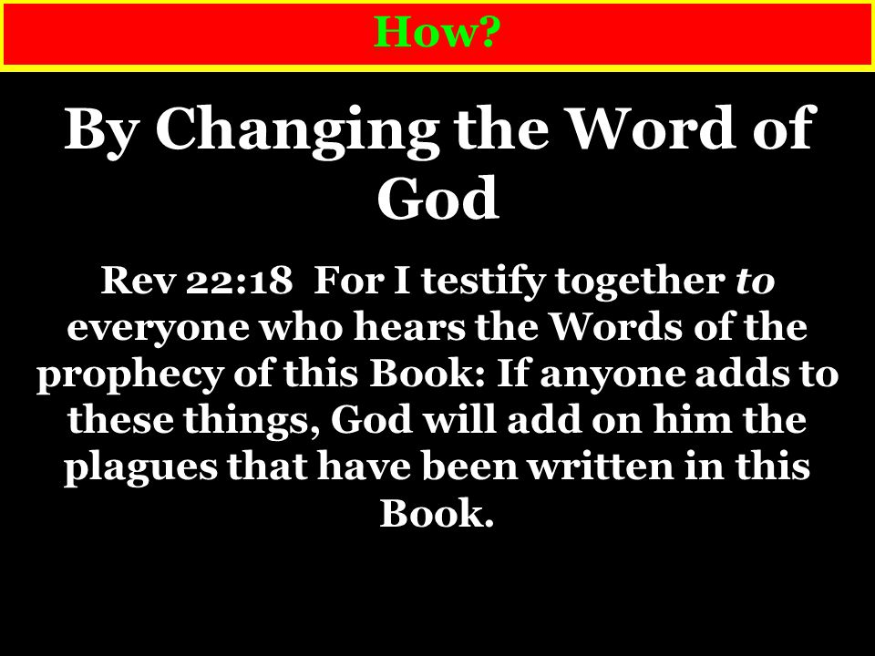 How? By Changing The Gospel Gal 1:8 But even if we, or an angel from heaven, should preach to you a gospel contrary to what we have preached to you, h