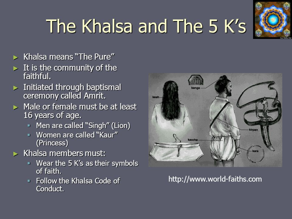 The Khalsa and The 5 K's ► Khalsa means The Pure ► It is the community of the faithful.