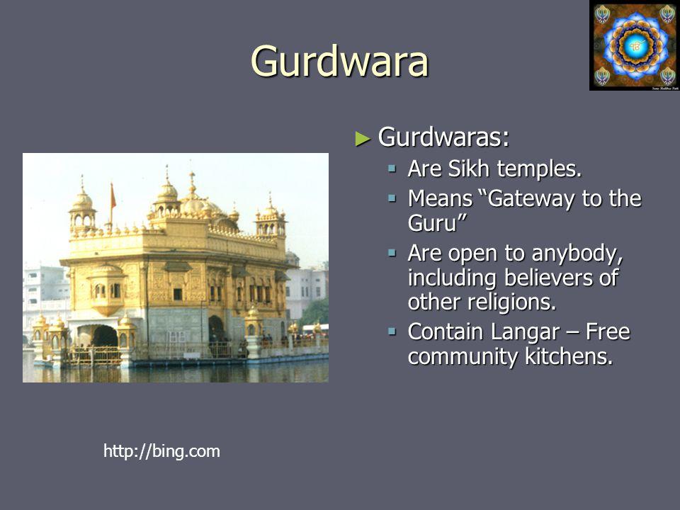 Gurdwara ► Gurdwaras:  Are Sikh temples.