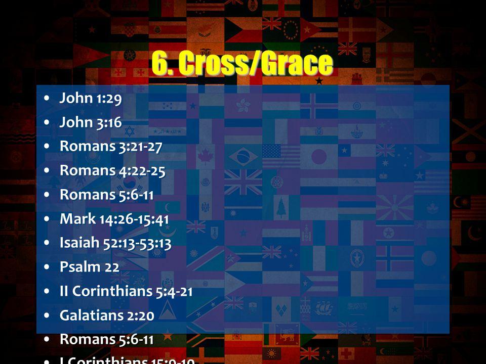 John 1:29 John 3:16 Romans 3:21-27 Romans 4:22-25 Romans 5:6-11 Mark 14:26-15:41 Isaiah 52:13-53:13 Psalm 22 II Corinthians 5:4-21 Galatians 2:20 Romans 5:6-11 I Corinthians 15:9-10 Ephesians 2:10 Luke 7:36-52* Matthew 18:21-35 Luke 15:11-24 Acts 2:22-38 Colossians 2:13-14 Ephesians 2:1-10 John 1:29 John 3:16 Romans 3:21-27 Romans 4:22-25 Romans 5:6-11 Mark 14:26-15:41 Isaiah 52:13-53:13 Psalm 22 II Corinthians 5:4-21 Galatians 2:20 Romans 5:6-11 I Corinthians 15:9-10 Ephesians 2:10 Luke 7:36-52* Matthew 18:21-35 Luke 15:11-24 Acts 2:22-38 Colossians 2:13-14 Ephesians 2:1-10 6.