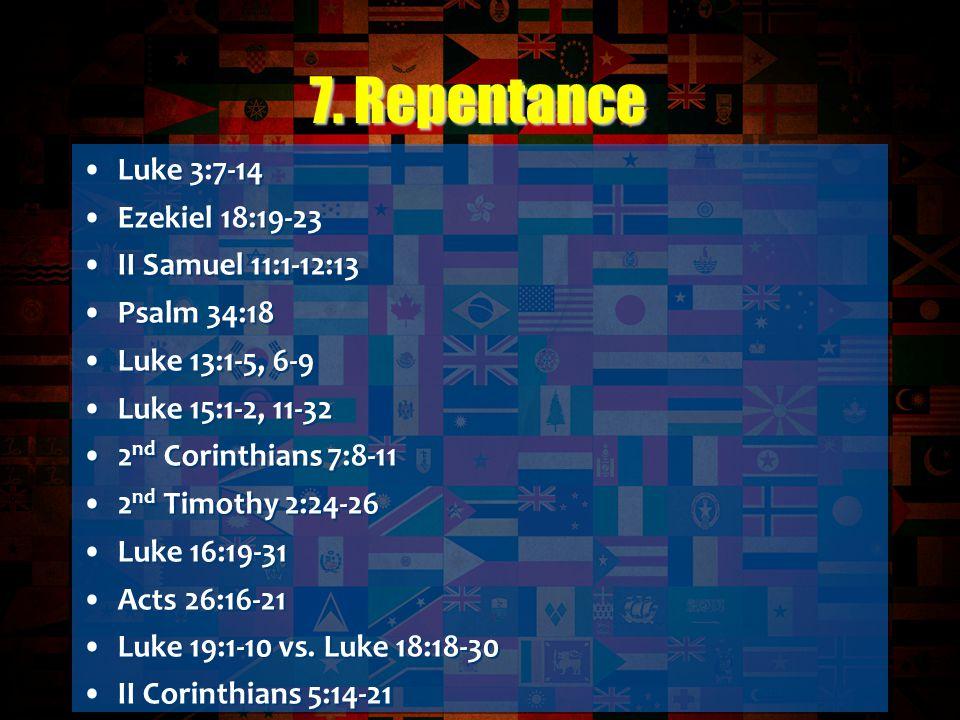 Luke 3:7-14 Ezekiel 18:19-23 II Samuel 11:1-12:13 Psalm 34:18 Luke 13:1-5, 6-9 Luke 15:1-2, 11-32 2 nd Corinthians 7:8-11 2 nd Timothy 2:24-26 Luke 16:19-31 Acts 26:16-21 Luke 19:1-10 vs.