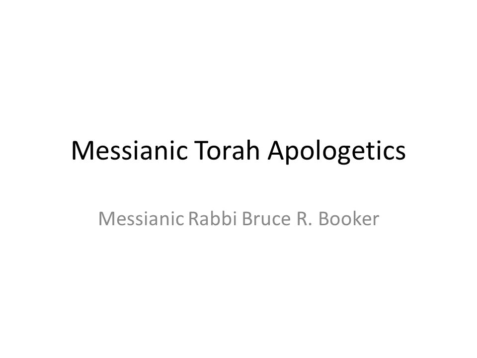 Messianic Torah Apologetics Messianic Rabbi Bruce R. Booker