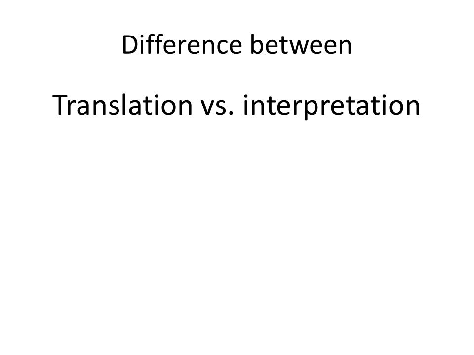 Difference between Translation vs. interpretation