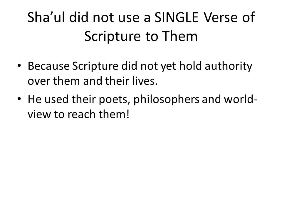 Sha'ul did not use a SINGLE Verse of Scripture to Them Because Scripture did not yet hold authority over them and their lives.