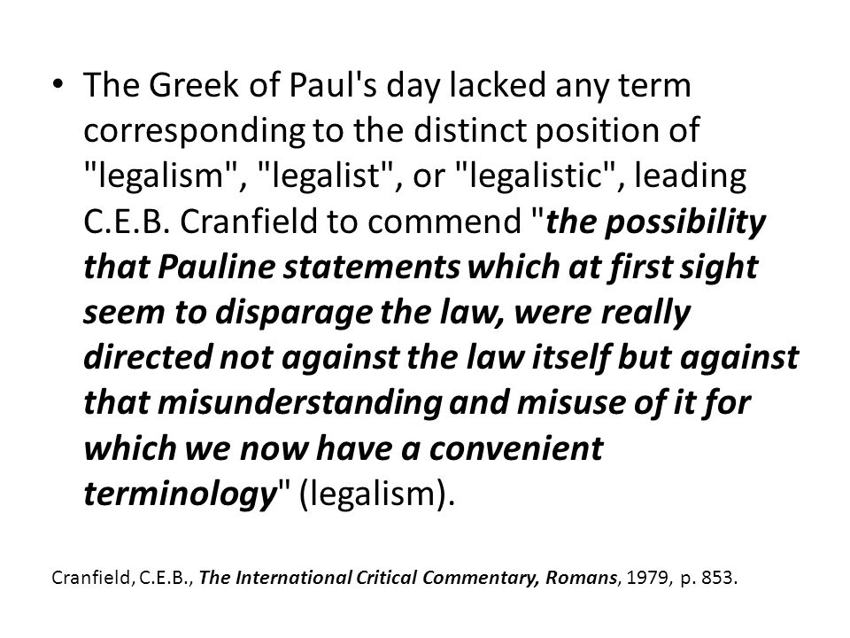 The Greek of Paul s day lacked any term corresponding to the distinct position of legalism , legalist , or legalistic , leading C.E.B.