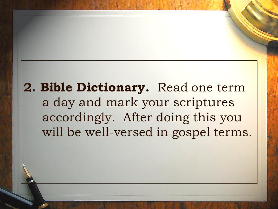 2. Bible Dictionary. Read one term a day and mark your scriptures accordingly.