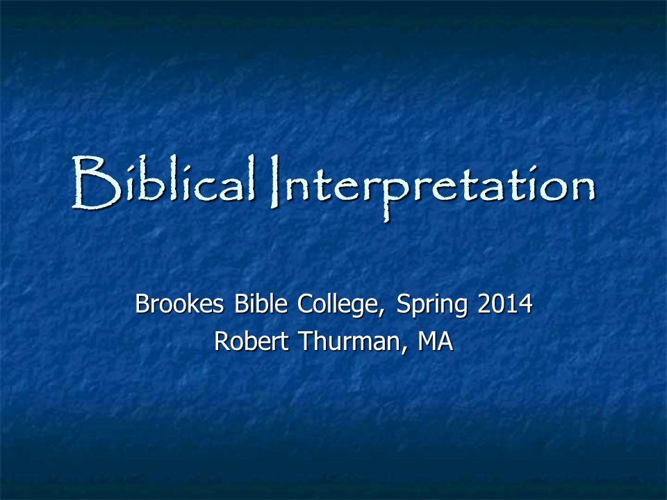 Biblical Interpretation Brookes Bible College, Spring 2014 Robert Thurman, MA