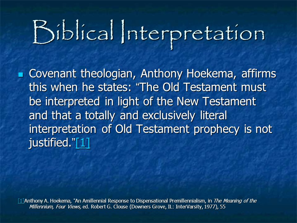 """Biblical Interpretation Covenant theologian, Anthony Hoekema, affirms this when he states: """" The Old Testament must be interpreted in light of the New"""