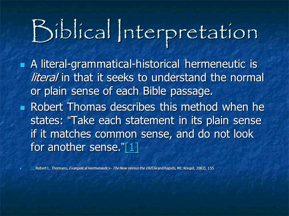 Biblical Interpretation A literal-grammatical-historical hermeneutic is literal in that it seeks to understand the normal or plain sense of each Bible