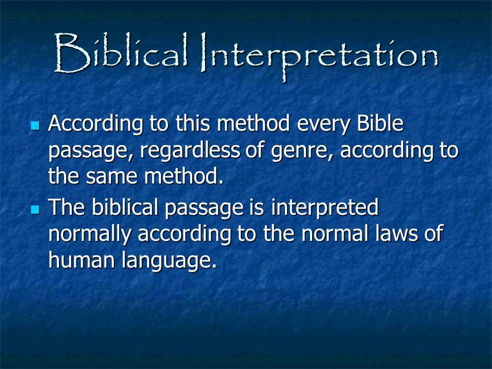 Biblical Interpretation According to this method every Bible passage, regardless of genre, according to the same method. According to this method ever