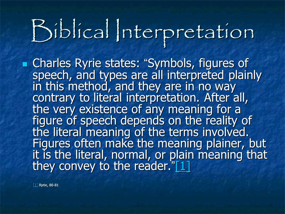 """Biblical Interpretation Charles Ryrie states: """" Symbols, figures of speech, and types are all interpreted plainly in this method, and they are in no w"""
