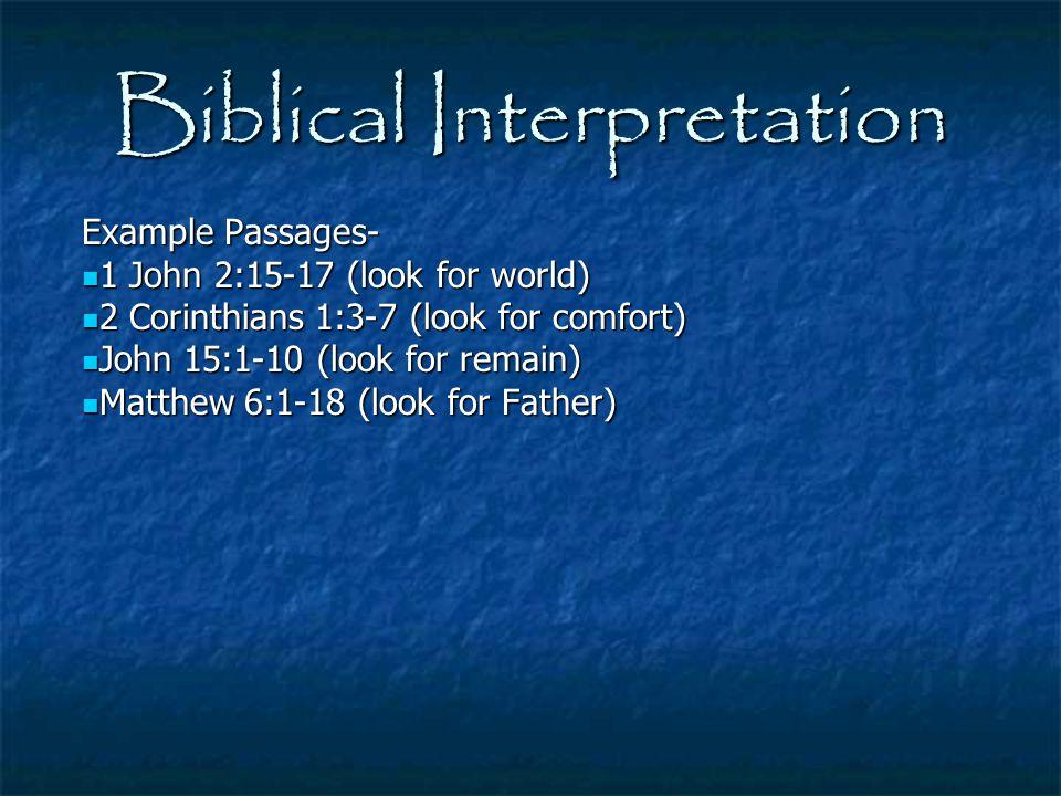 Biblical Interpretation Example Passages- 1 John 2:15-17 (look for world) 1 John 2:15-17 (look for world) 2 Corinthians 1:3-7 (look for comfort) 2 Cor