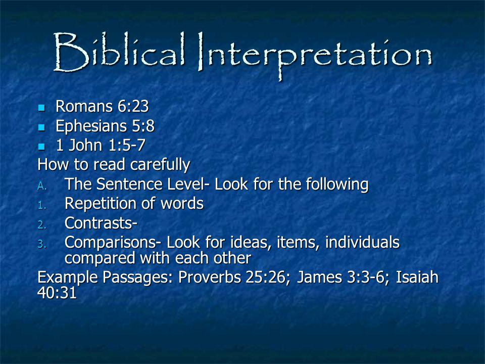 Biblical Interpretation Romans 6:23 Romans 6:23 Ephesians 5:8 Ephesians 5:8 1 John 1:5-7 1 John 1:5-7 How to read carefully A. The Sentence Level- Loo