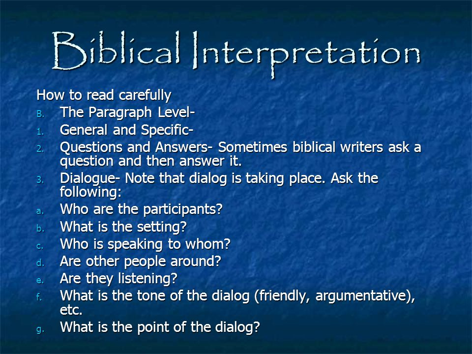 Biblical Interpretation How to read carefully B. The Paragraph Level- 1. General and Specific- 2. Questions and Answers- Sometimes biblical writers as