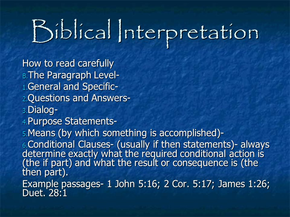 Biblical Interpretation How to read carefully B. The Paragraph Level- 1. General and Specific- 2. Questions and Answers- 3. Dialog- 4. Purpose Stateme