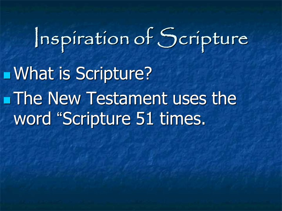 """Inspiration of Scripture What is Scripture? What is Scripture? The New Testament uses the word """" Scripture 51 times. The New Testament uses the word """""""