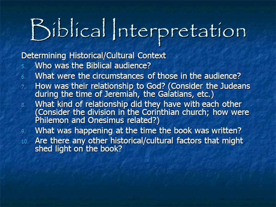 Biblical Interpretation Determining Historical/Cultural Context 5. Who was the Biblical audience? 6. What were the circumstances of those in the audie