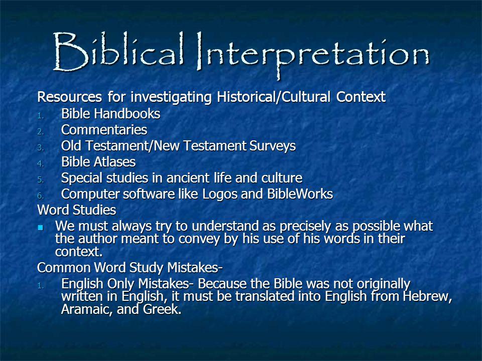 Biblical Interpretation Resources for investigating Historical/Cultural Context 1. Bible Handbooks 2. Commentaries 3. Old Testament/New Testament Surv