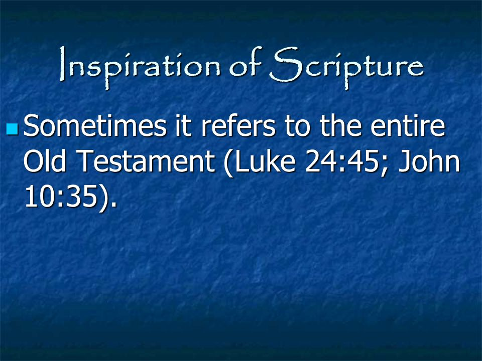 Inspiration of Scripture Sometimes it refers to the entire Old Testament (Luke 24:45; John 10:35). Sometimes it refers to the entire Old Testament (Lu