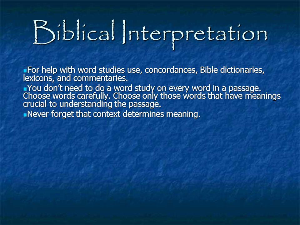 Biblical Interpretation For help with word studies use, concordances, Bible dictionaries, lexicons, and commentaries. For help with word studies use,