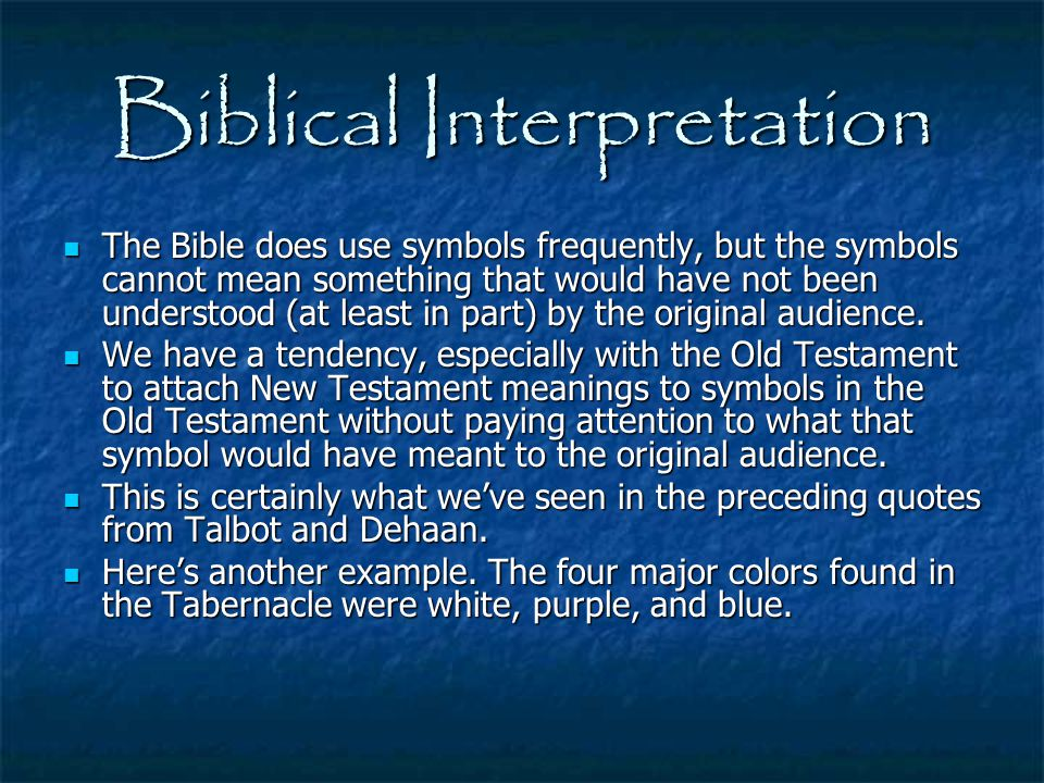 Biblical Interpretation The Bible does use symbols frequently, but the symbols cannot mean something that would have not been understood (at least in