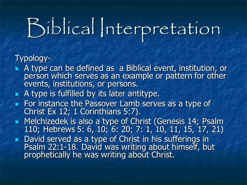 Biblical Interpretation Typology- A type can be defined as a Biblical event, institution, or person which serves as an example or pattern for other ev