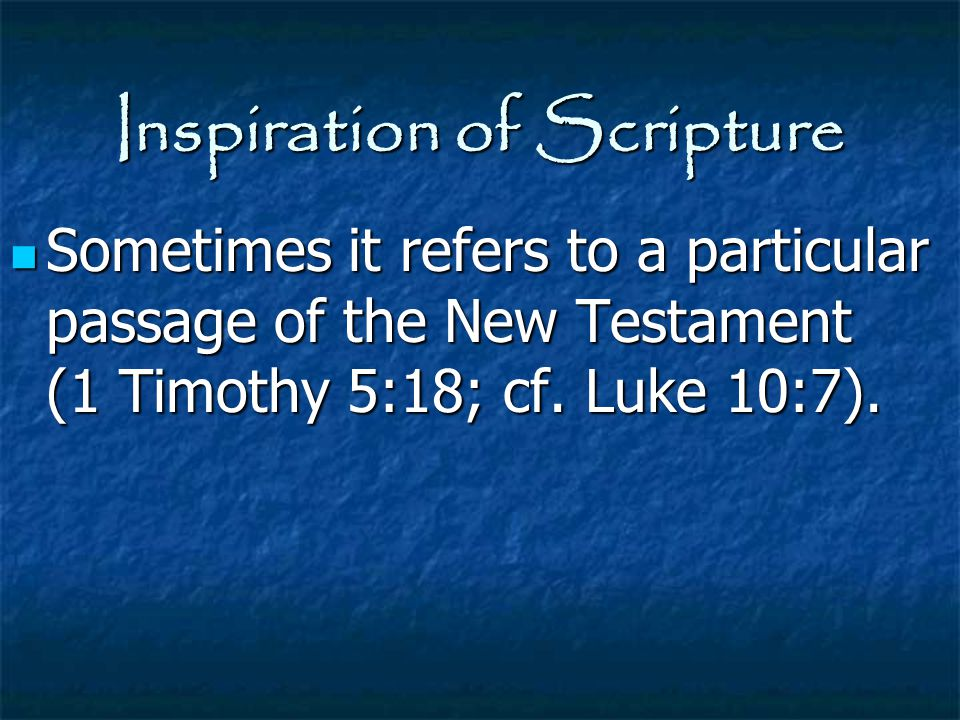 Inspiration of Scripture Sometimes it refers to a particular passage of the New Testament (1 Timothy 5:18; cf. Luke 10:7). Sometimes it refers to a pa