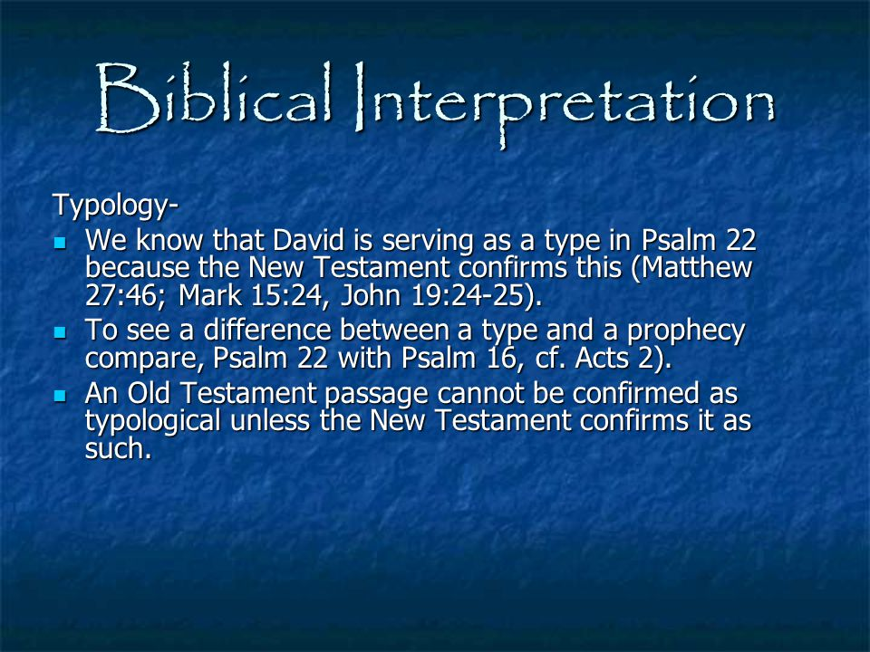 Biblical Interpretation Typology- We know that David is serving as a type in Psalm 22 because the New Testament confirms this (Matthew 27:46; Mark 15: