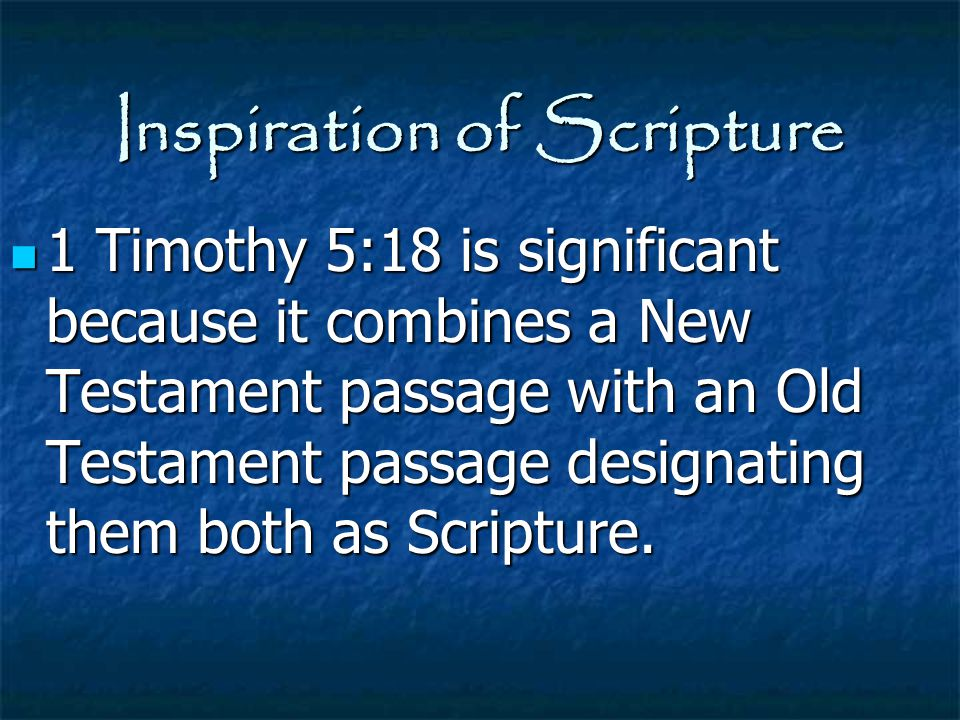 Inspiration of Scripture 1 Timothy 5:18 is significant because it combines a New Testament passage with an Old Testament passage designating them both