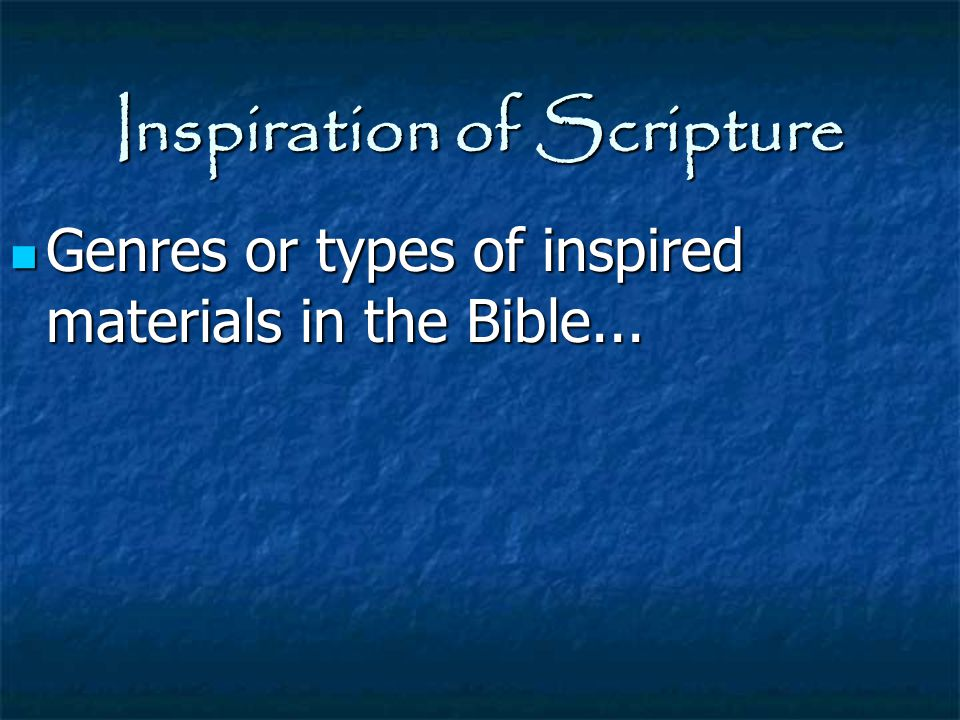 Inspiration of Scripture Genres or types of inspired materials in the Bible... Genres or types of inspired materials in the Bible...