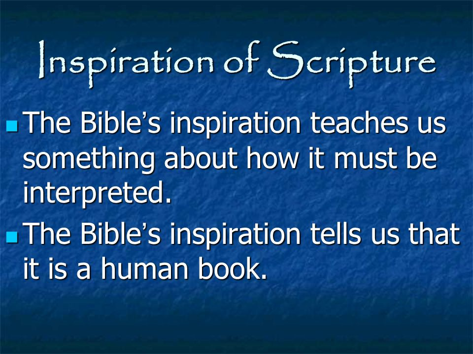 Inspiration of Scripture The Bible ' s inspiration teaches us something about how it must be interpreted. The Bible ' s inspiration teaches us somethi