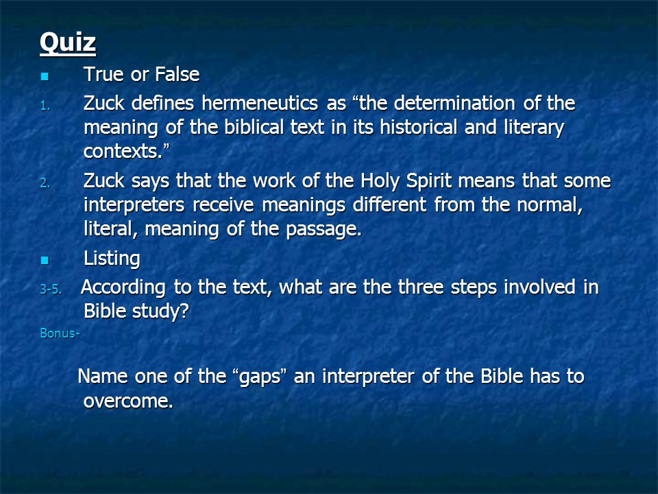 """Quiz True or False True or False 1. Zuck defines hermeneutics as """" the determination of the meaning of the biblical text in its historical and literar"""