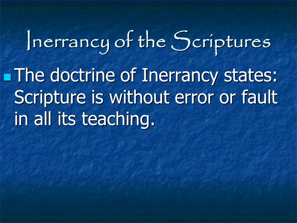 Inerrancy of the Scriptures The doctrine of Inerrancy states: Scripture is without error or fault in all its teaching. The doctrine of Inerrancy state