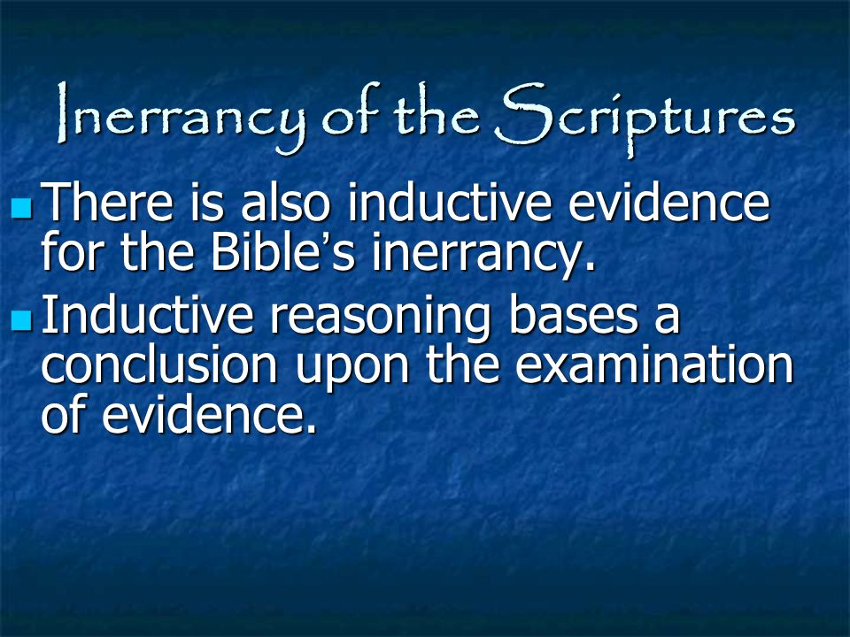 Inerrancy of the Scriptures There is also inductive evidence for the Bible ' s inerrancy. There is also inductive evidence for the Bible ' s inerrancy