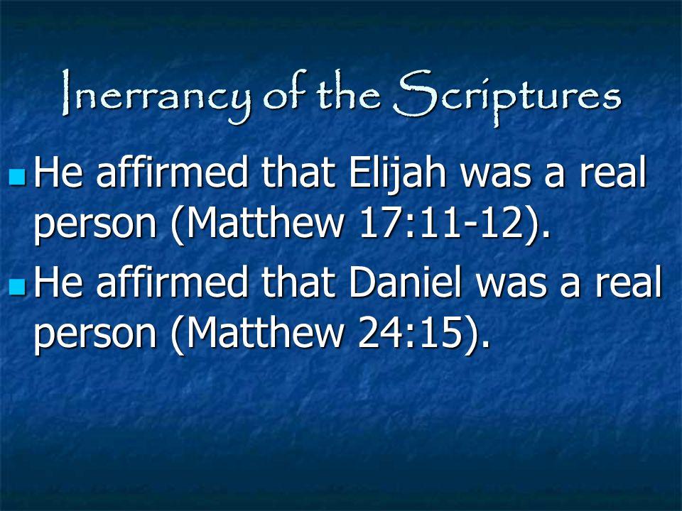 Inerrancy of the Scriptures He affirmed that Elijah was a real person (Matthew 17:11-12). He affirmed that Elijah was a real person (Matthew 17:11-12)