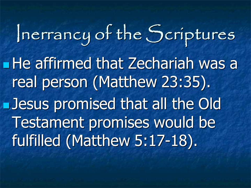 Inerrancy of the Scriptures He affirmed that Zechariah was a real person (Matthew 23:35). He affirmed that Zechariah was a real person (Matthew 23:35)
