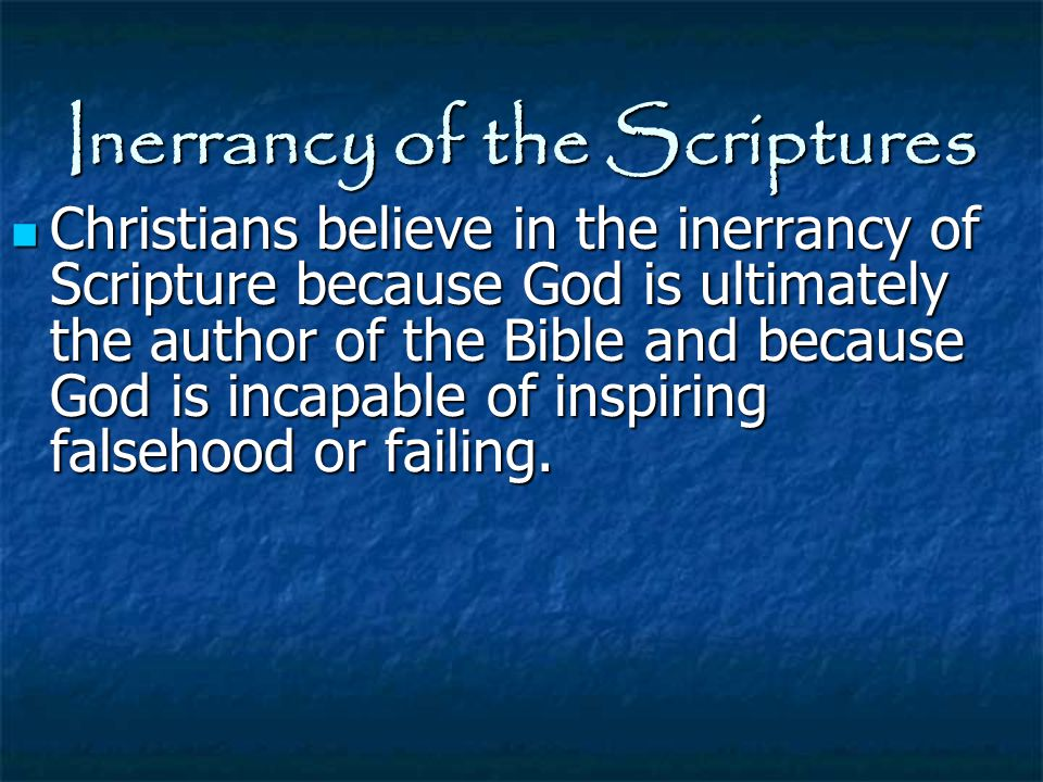 Inerrancy of the Scriptures Christians believe in the inerrancy of Scripture because God is ultimately the author of the Bible and because God is inca