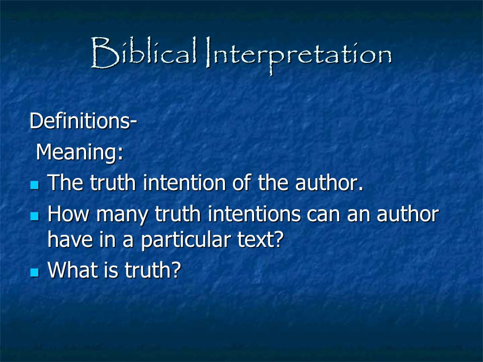 Biblical Interpretation Definitions- Meaning: Meaning: The truth intention of the author. The truth intention of the author. How many truth intentions
