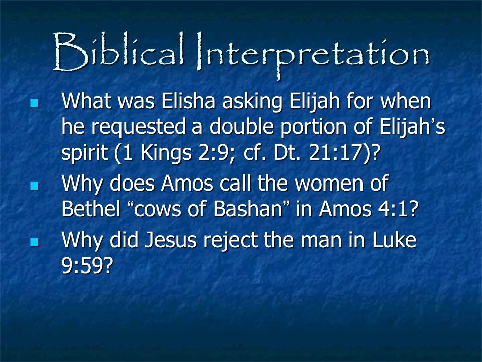 Biblical Interpretation What was Elisha asking Elijah for when he requested a double portion of Elijah ' s spirit (1 Kings 2:9; cf. Dt. 21:17)? What w