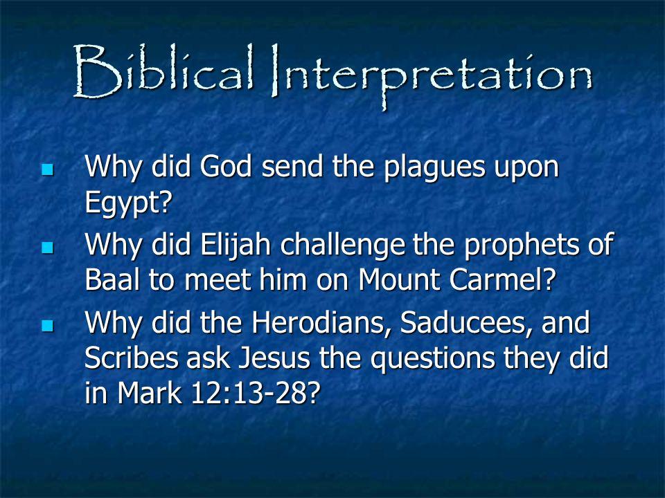 Biblical Interpretation Why did God send the plagues upon Egypt? Why did God send the plagues upon Egypt? Why did Elijah challenge the prophets of Baa
