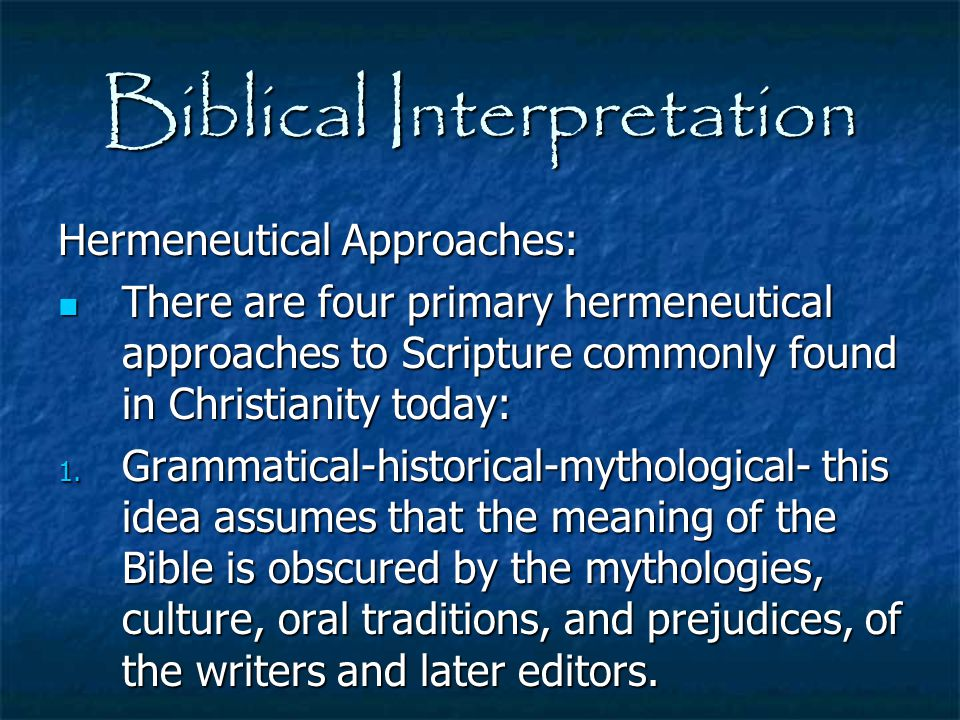 Biblical Interpretation Hermeneutical Approaches: There are four primary hermeneutical approaches to Scripture commonly found in Christianity today: T